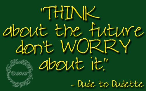 wpid-ThinkAboutTheFutureDontWorryAboutIt-2012-11-8-15-35.jpg